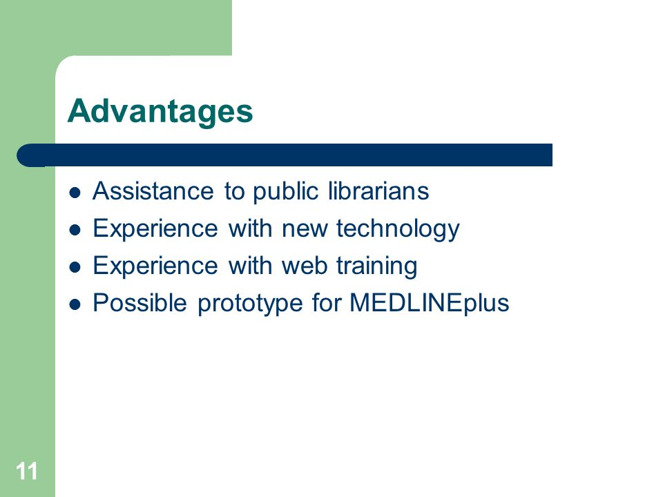 11 Advantages Assistance to public librarians Experience with new technology Experience with web training Possible prototype for MEDLINEplus