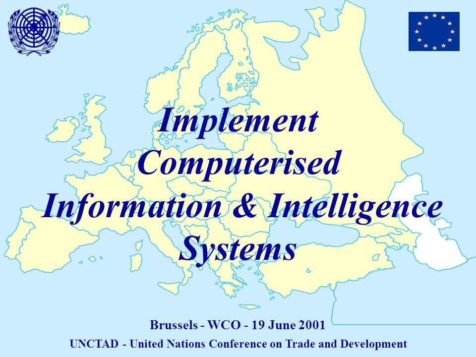 Implement Computerised Information & Intelligence Systems Brussels - WCO - 19 June 2001 UNCTAD - United Nations Conference on Trade and Development