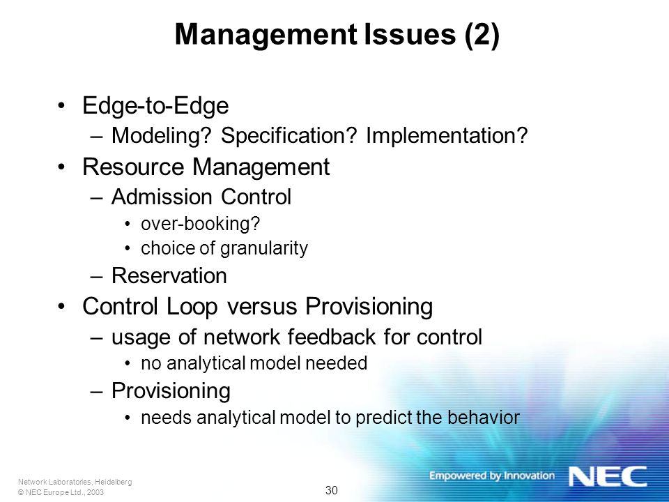 Network Laboratories, Heidelberg © NEC Europe Ltd., 2003 30 Management Issues (2) Edge-to-Edge –Modeling.