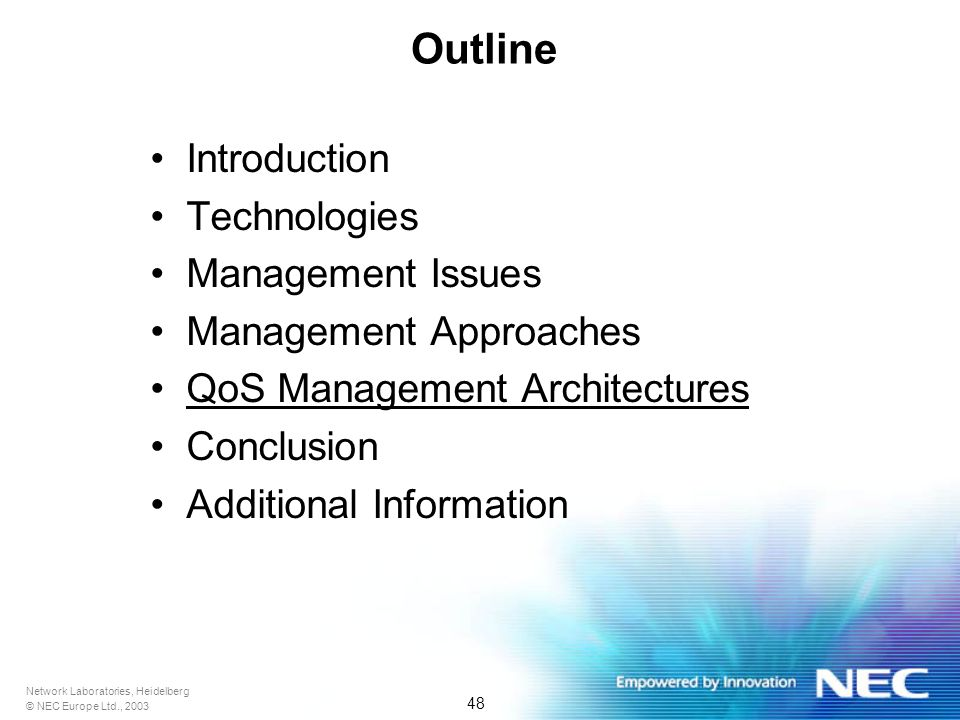 Network Laboratories, Heidelberg © NEC Europe Ltd., 2003 48 Outline Introduction Technologies Management Issues Management Approaches QoS Management Architectures Conclusion Additional Information