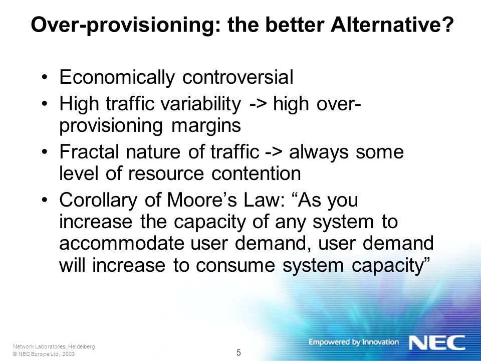 Network Laboratories, Heidelberg © NEC Europe Ltd., 2003 5 Over-provisioning: the better Alternative.