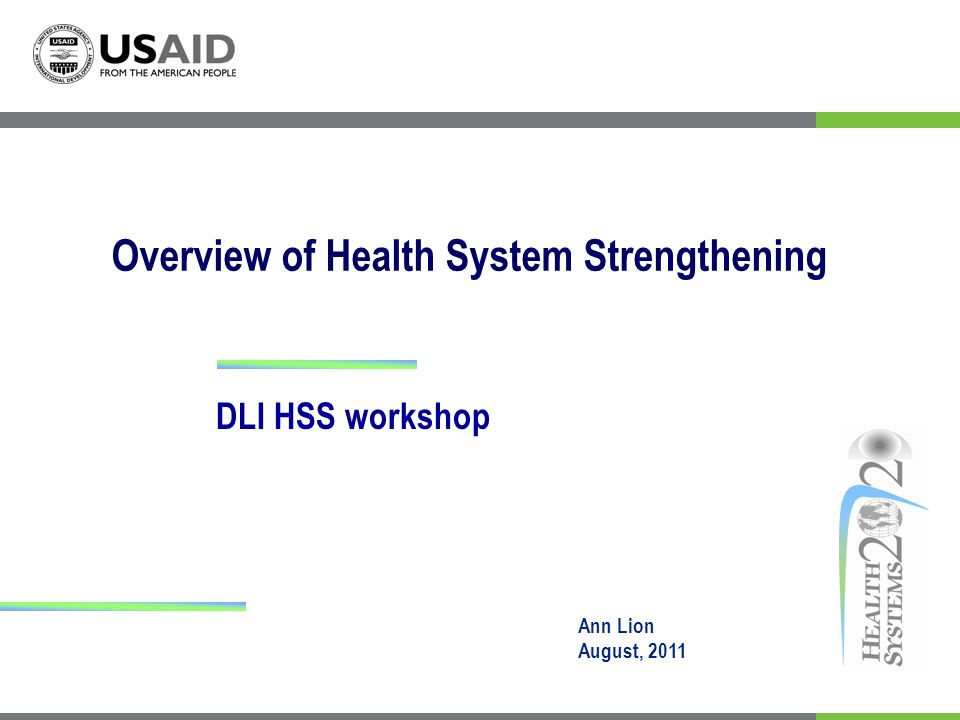 Overview of Health System Strengthening DLI HSS workshop Ann Lion August, 2011