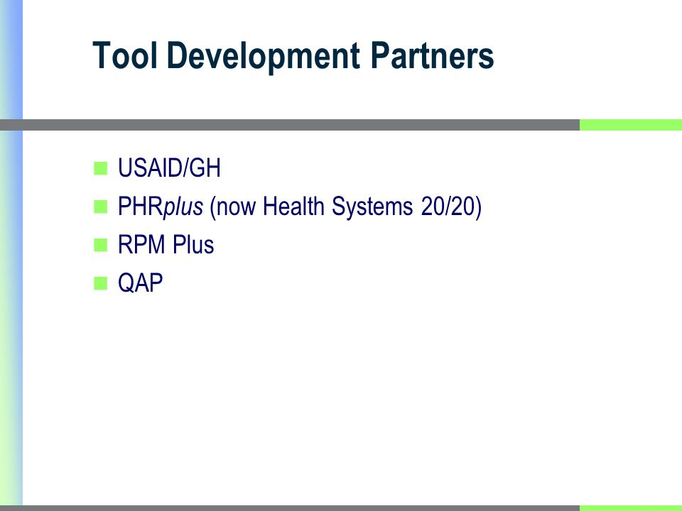 Tool Development Partners USAID/GH PHR plus (now Health Systems 20/20) RPM Plus QAP