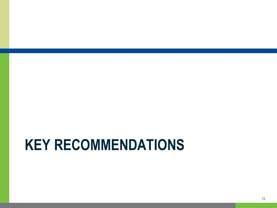 KEY RECOMMENDATIONS 12