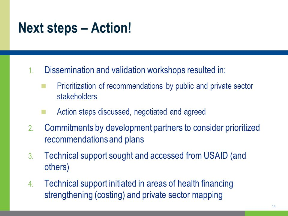 Next steps – Action! 1. Dissemination and validation workshops resulted in: Prioritization of recommendations by public and private sector stakeholder