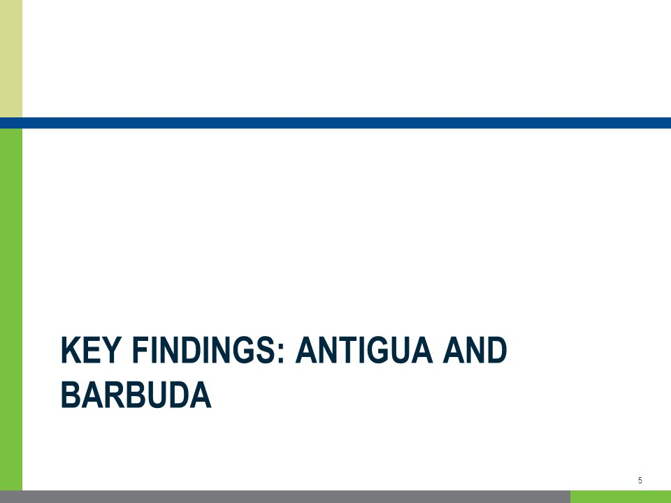 KEY FINDINGS: ANTIGUA AND BARBUDA 5