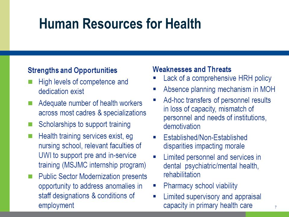 Human Resources for Health 7 Weaknesses and Threats Lack of a comprehensive HRH policy Absence planning mechanism in MOH Ad-hoc transfers of personnel