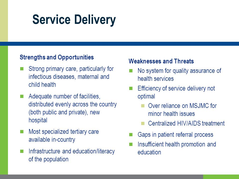 Service Delivery Strengths and Opportunities Strong primary care, particularly for infectious diseases, maternal and child health Adequate number of f