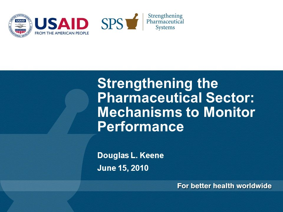 Strengthening the Pharmaceutical Sector: Mechanisms to Monitor Performance Douglas L.