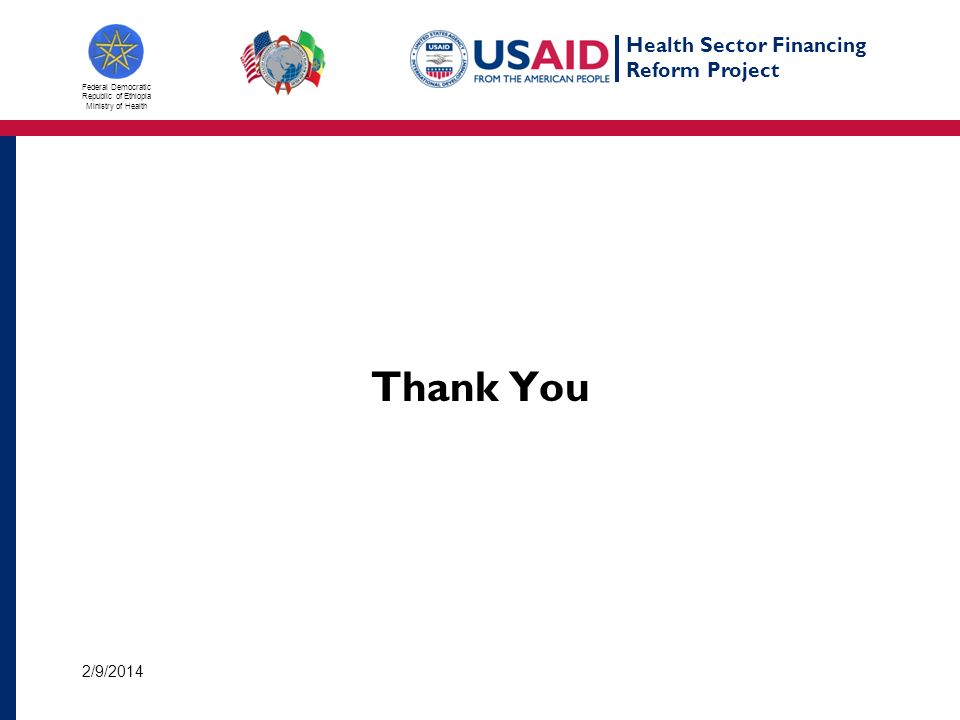 Health Sector Financing Reform Project Federal Democratic Republic of Ethiopia Ministry of Health Thank You 2/9/2014
