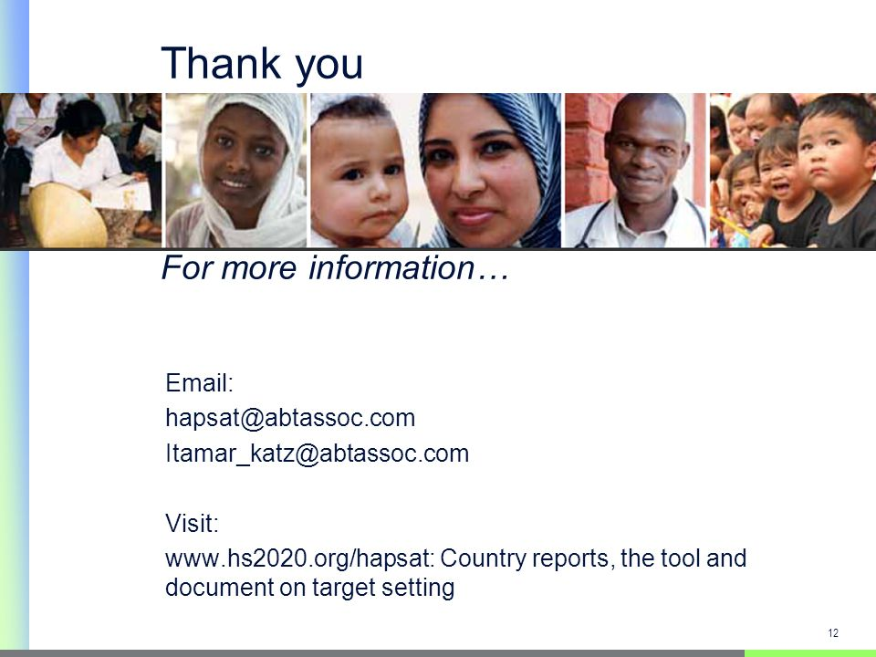 12 Email: hapsat@abtassoc.com Itamar_katz@abtassoc.com Visit: www.hs2020.org/hapsat: Country reports, the tool and document on target setting Thank you For more information…