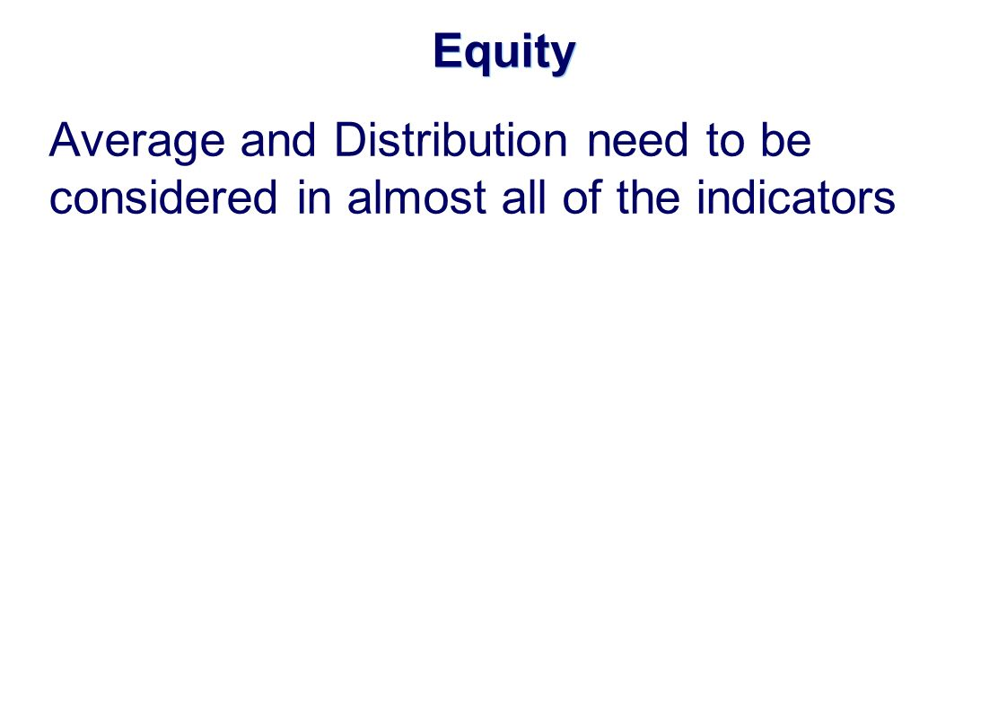 Equity Average and Distribution need to be considered in almost all of the indicators