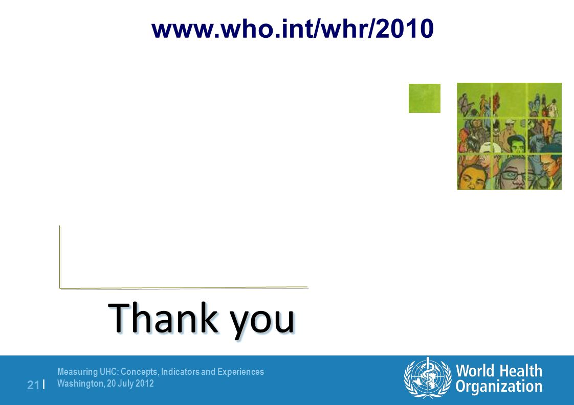 Measuring UHC: Concepts, Indicators and Experiences Washington, 20 July | Thank you