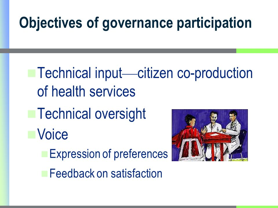 Objectives of governance participation Technical input citizen co-production of health services Technical oversight Voice Expression of preferences Fe