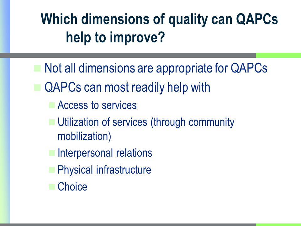 Which dimensions of quality can QAPCs help to improve? Not all dimensions are appropriate for QAPCs QAPCs can most readily help with Access to service