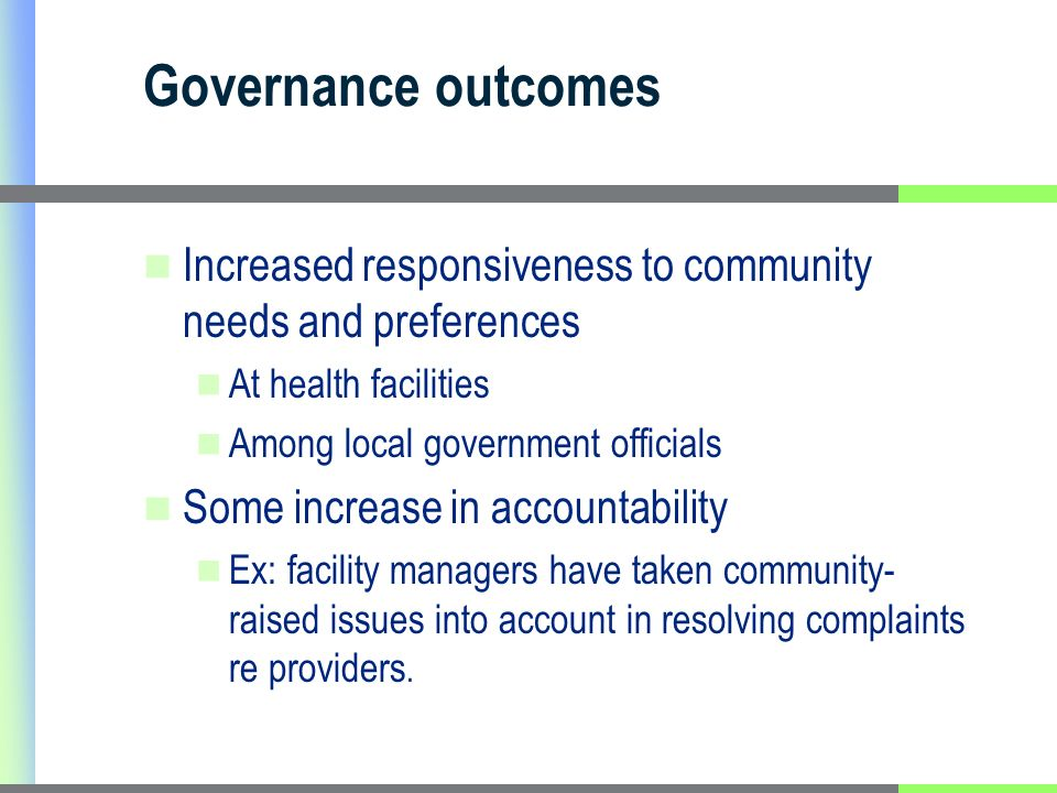 Governance outcomes Increased responsiveness to community needs and preferences At health facilities Among local government officials Some increase in