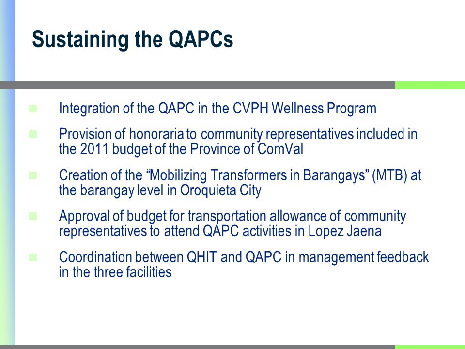 Sustaining the QAPCs Integration of the QAPC in the CVPH Wellness Program Provision of honoraria to community representatives included in the 2011 bud