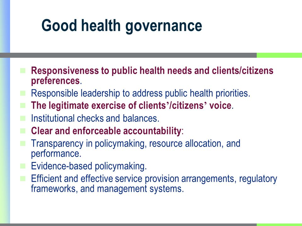 Good health governance Responsiveness to public health needs and clients/citizens preferences. Responsible leadership to address public health priorit