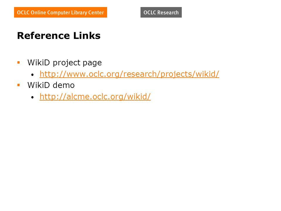 Reference Links WikiD project page http://www.oclc.org/research/projects/wikid/ WikiD demo http://alcme.oclc.org/wikid/
