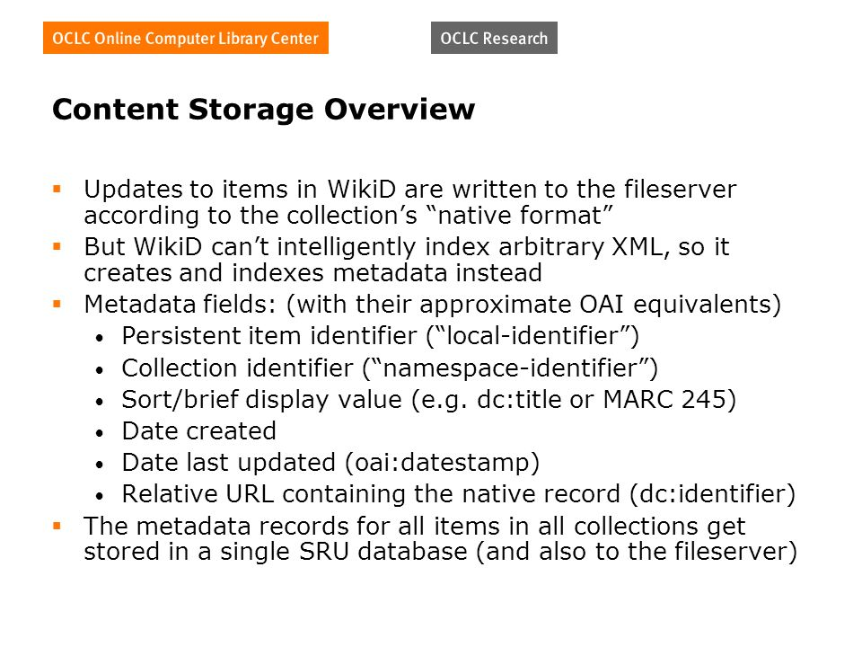 Content Storage Overview Updates to items in WikiD are written to the fileserver according to the collections native format But WikiD cant intelligent