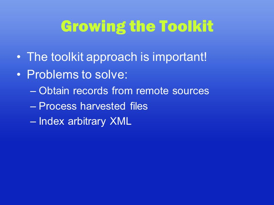 Growing the Toolkit The toolkit approach is important.