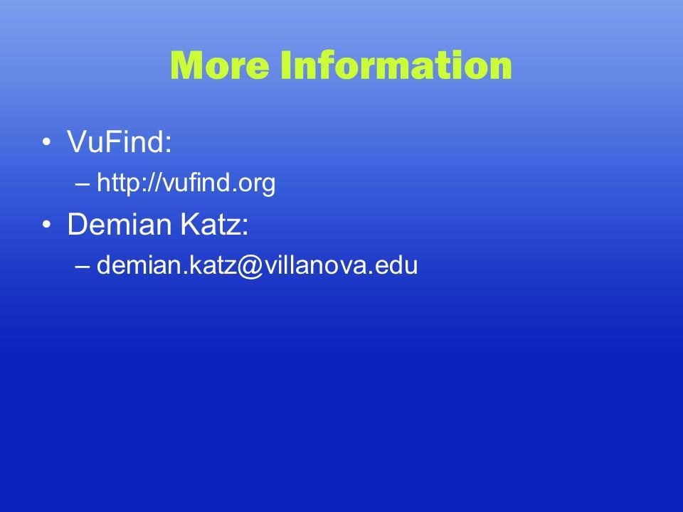 More Information VuFind: –http://vufind.org Demian Katz: –demian.katz@villanova.edu