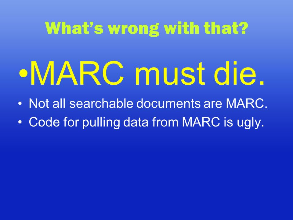 Whats wrong with that. MARC must die. Not all searchable documents are MARC.