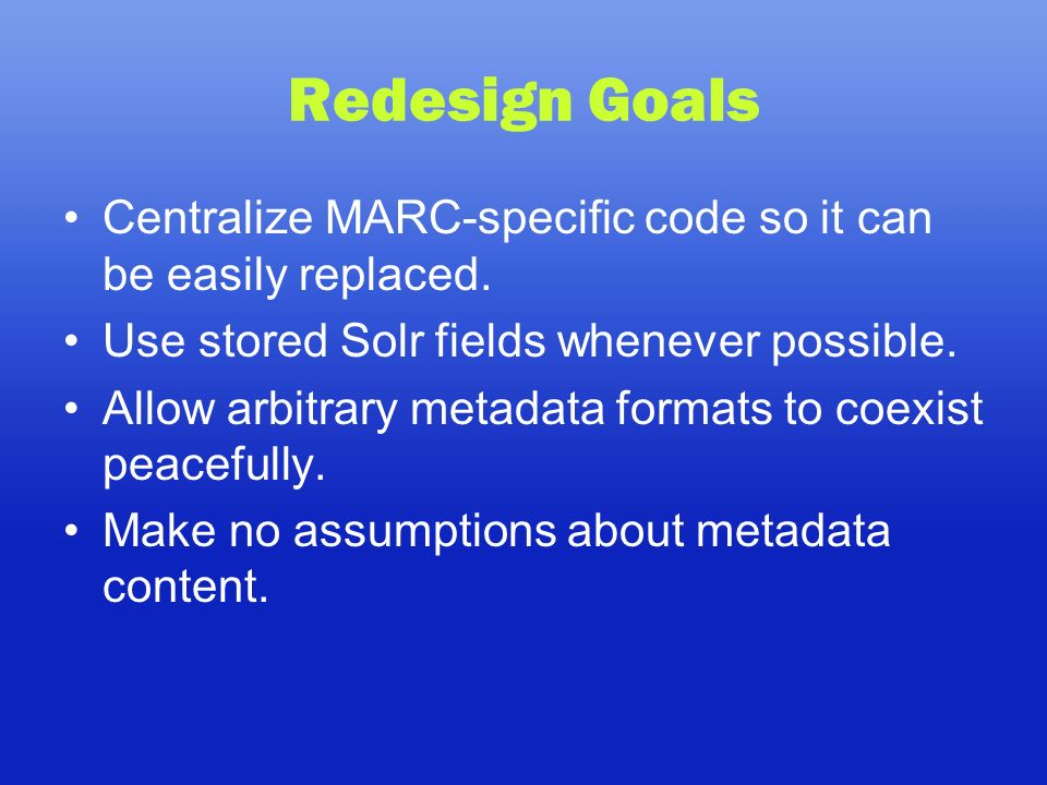 Redesign Goals Centralize MARC-specific code so it can be easily replaced.