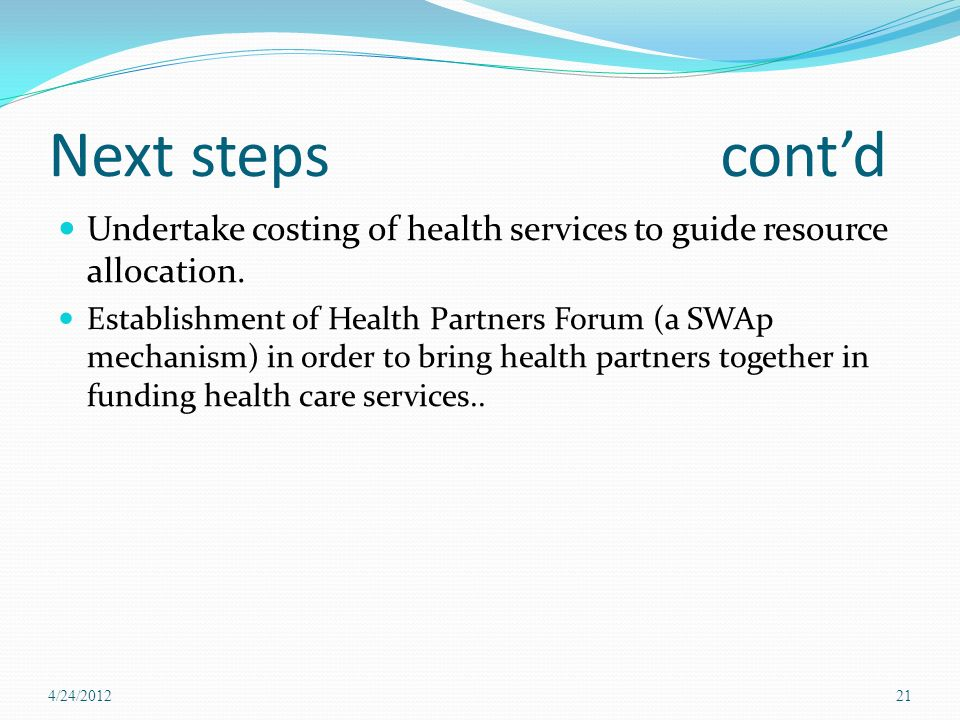 Next steps contd Undertake costing of health services to guide resource allocation.