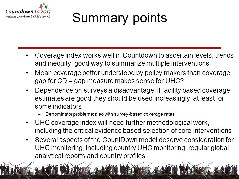 Summary points 29 Coverage index works well in Countdown to ascertain levels, trends and inequity; good way to summarize multiple interventions Mean c