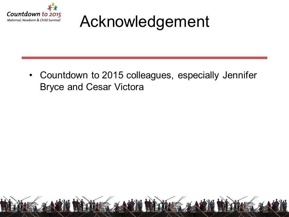 Acknowledgement 30 Countdown to 2015 colleagues, especially Jennifer Bryce and Cesar Victora