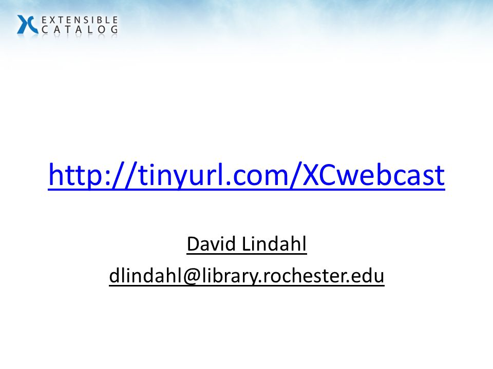 http://tinyurl.com/XCwebcast David Lindahl dlindahl@library.rochester.edu