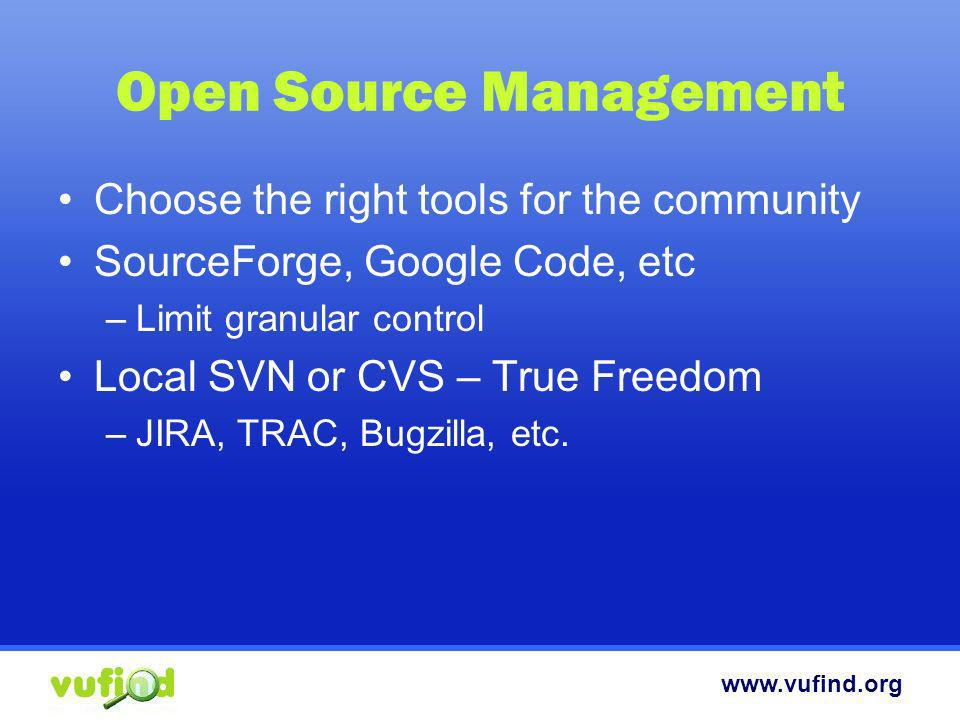 www.vufind.org Open Source Management Choose the right tools for the community SourceForge, Google Code, etc –Limit granular control Local SVN or CVS