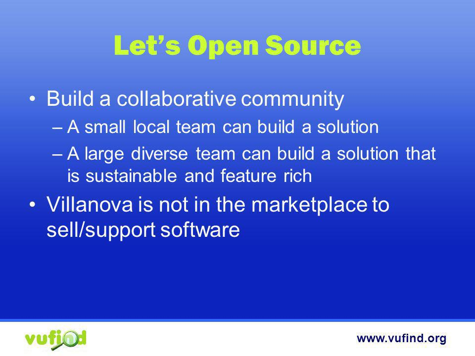www.vufind.org Open Source Management Choose the right tools for the community SourceForge, Google Code, etc –Limit granular control Local SVN or CVS – True Freedom –JIRA, TRAC, Bugzilla, etc.