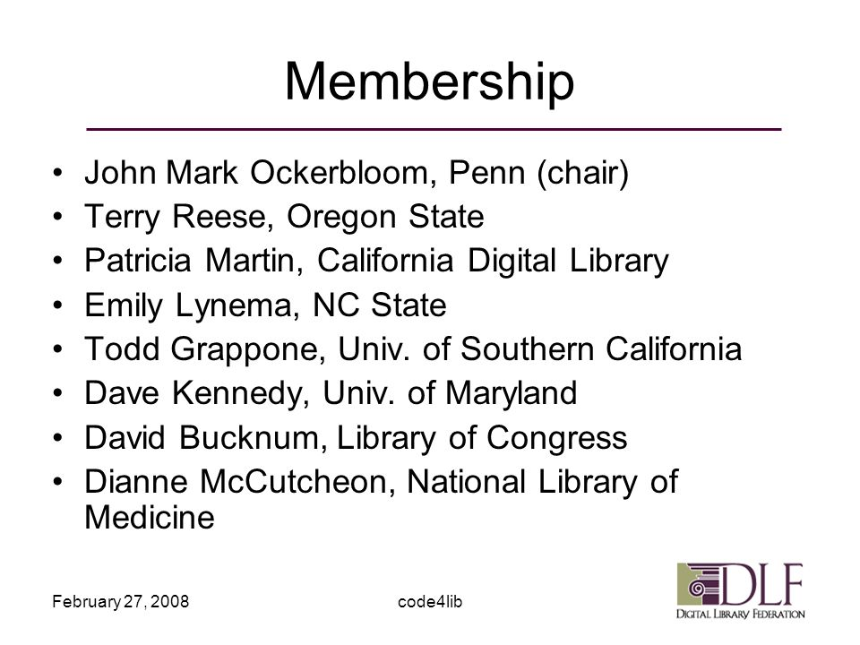 February 27, 2008code4lib Membership John Mark Ockerbloom, Penn (chair) Terry Reese, Oregon State Patricia Martin, California Digital Library Emily Lynema, NC State Todd Grappone, Univ.