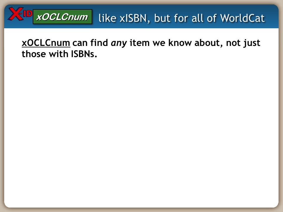 like xISBN, but for all of WorldCat xOCLCnum can find any item we know about, not just those with ISBNs.