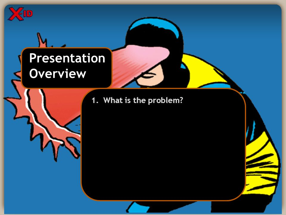 Presentation Overview Presentation Overview 1. What is the problem