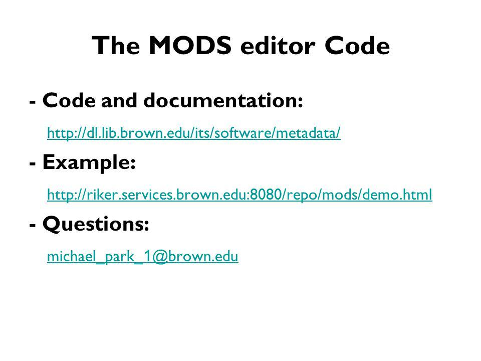 The MODS editor Code - Code and documentation:   - Example:   - Questions: michael_park_