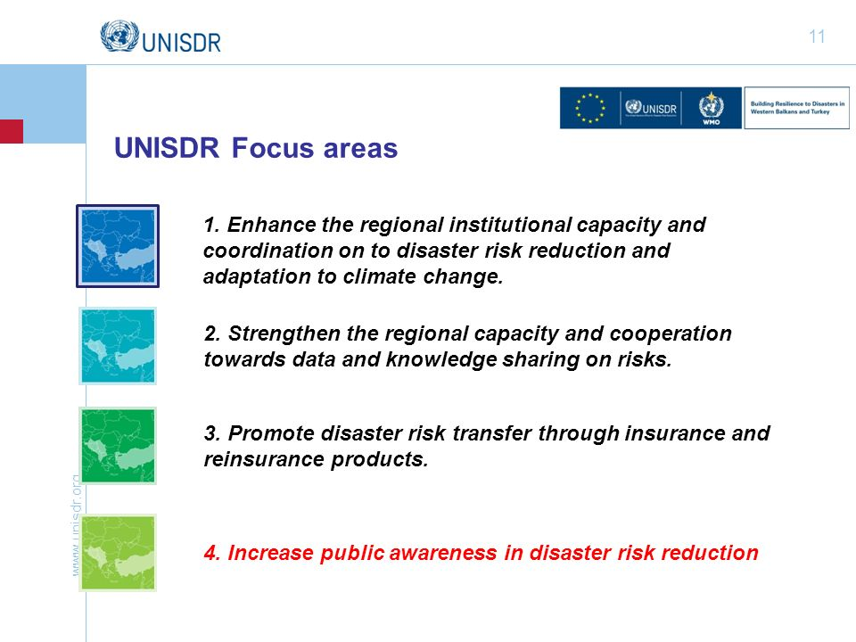 www.unisdr.org 11 UNISDR Focus areas 1. Enhance the regional institutional capacity and coordination on to disaster risk reduction and adaptation to c