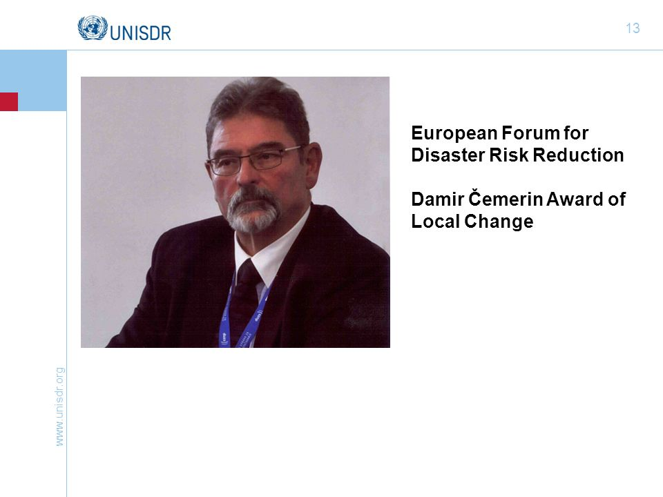 www.unisdr.org 13 European Forum for Disaster Risk Reduction Damir Čemerin Award of Local Change