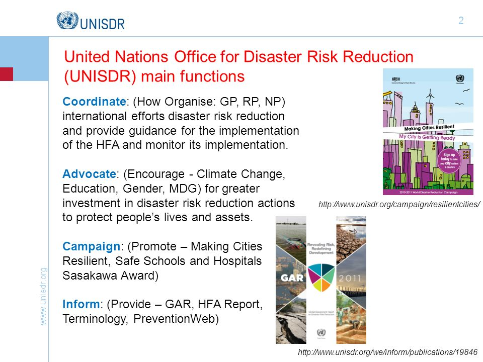 www.unisdr.org 2 Coordinate: (How Organise: GP, RP, NP) international efforts disaster risk reduction and provide guidance for the implementation of the HFA and monitor its implementation.