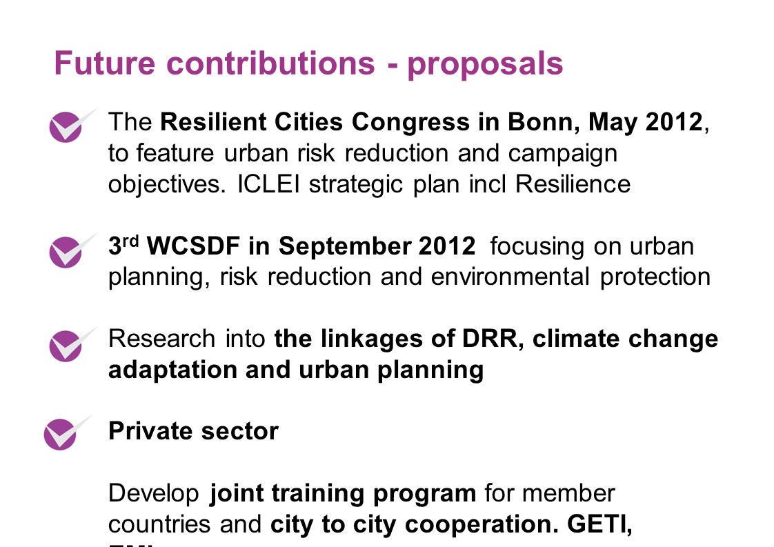 The Resilient Cities Congress in Bonn, May 2012, to feature urban risk reduction and campaign objectives. ICLEI strategic plan incl Resilience 3 rd WC