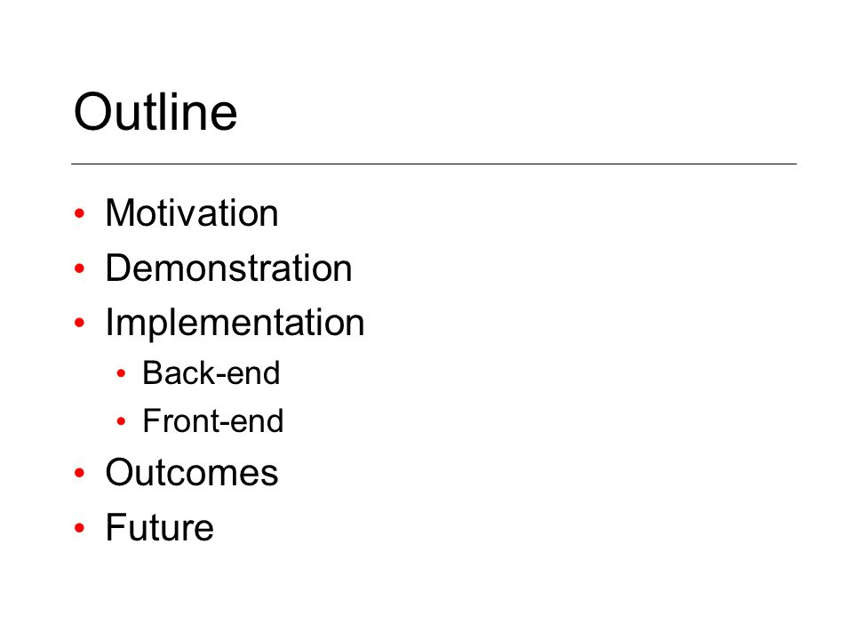 Outline Motivation Demonstration Implementation Back-end Front-end Outcomes Future