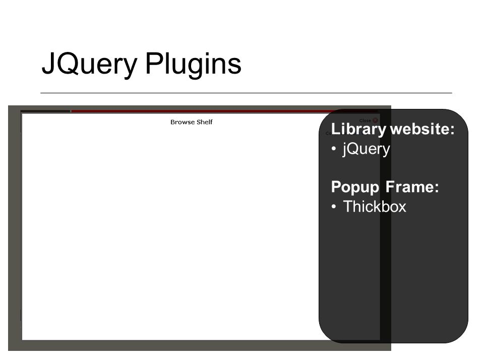 JQuery Plugins Library website: jQuery Popup Frame: Thickbox