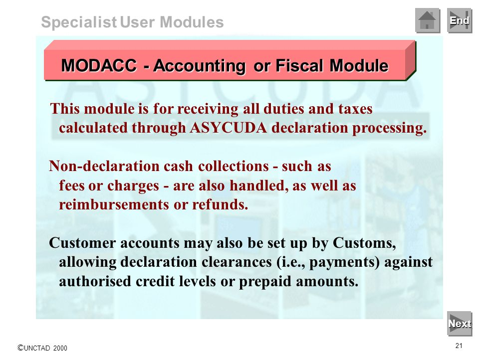 End © UNCTAD 2000 20 Specialist User Modules Manifested goods are acquitted (removed from Customs stock) by: 1. A clearing Customs declaration that ma