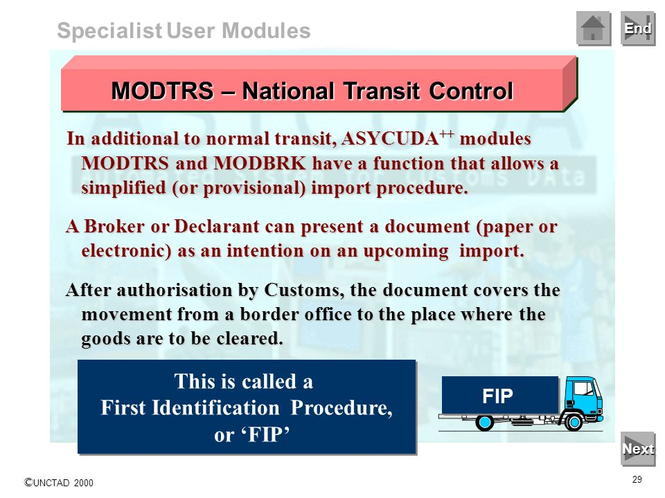 End © UNCTAD 2000 28 Different documents and procedures are used to control or track the movement of goods in transit: - Specialist User Modules MODTR