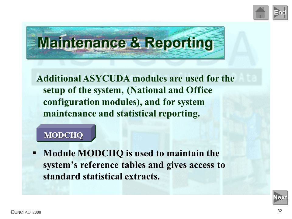 End © UNCTAD 2000 31 Module MODSDI is used for input and data validation of declarations initially processed through a non-computerised office. This a