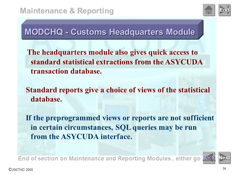 End © UNCTAD 2000 33 Maintenance & Reporting The module called the Headquarters Module is used to set up and to maintain the ASYCUDA systems reference