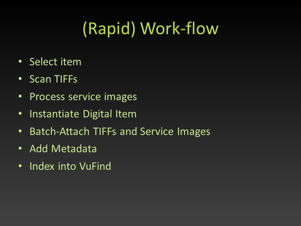 (Rapid) Work-flow Select item Scan TIFFs Process service images Instantiate Digital Item Batch-Attach TIFFs and Service Images Add Metadata Index into VuFind