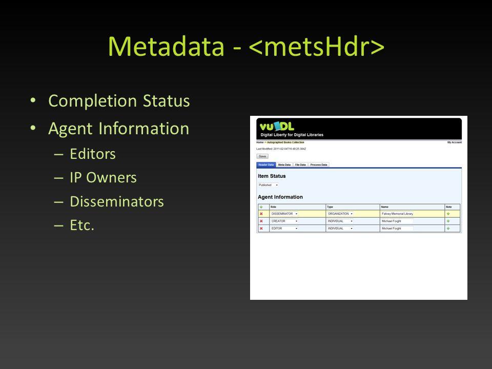 Metadata - Completion Status Agent Information – Editors – IP Owners – Disseminators – Etc.
